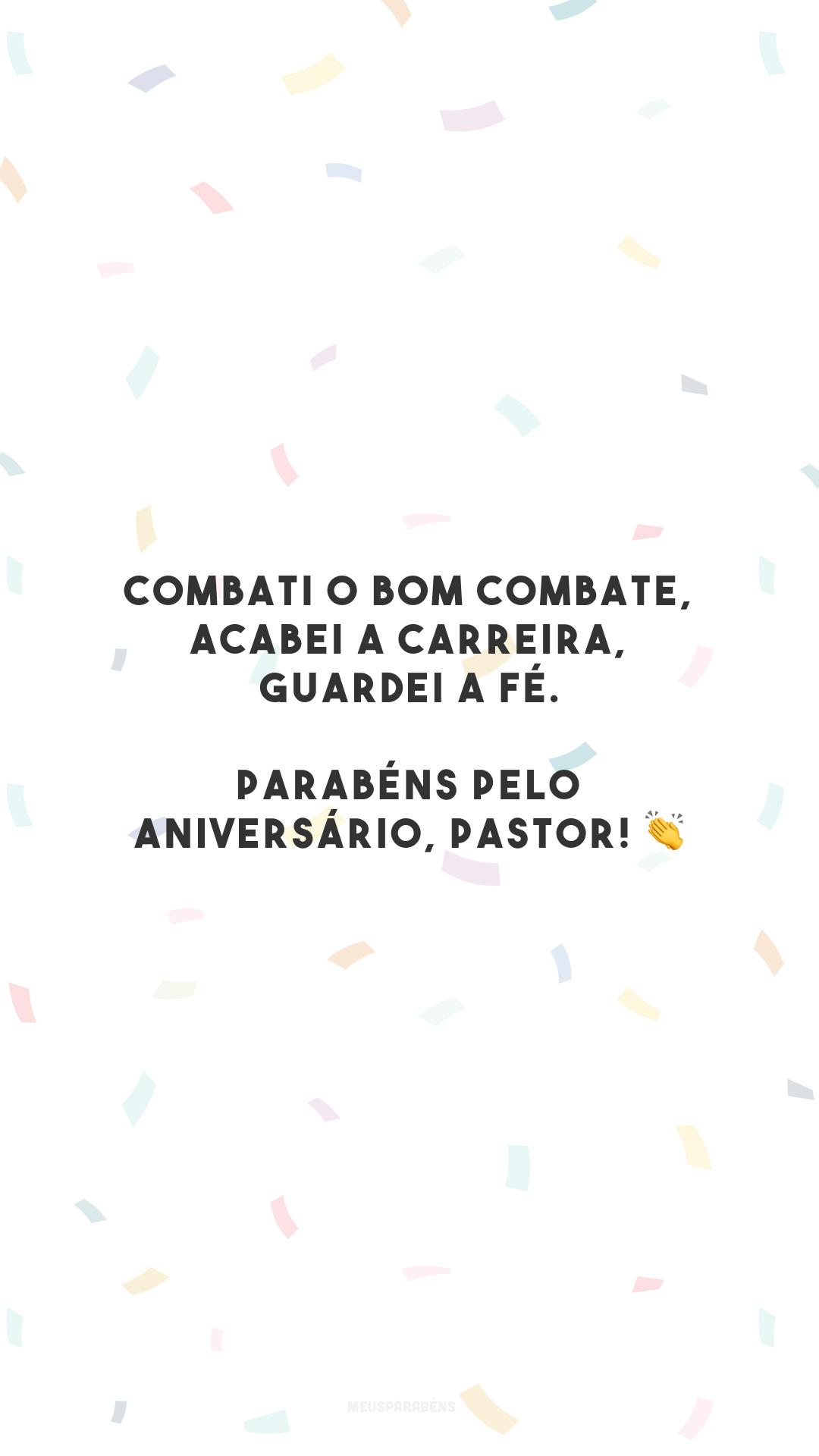 Combati o bom combate, acabei a carreira, guardei a fé. Parabéns pelo aniversário, pastor! 👏
