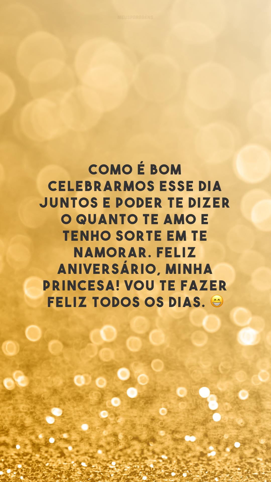 Como é bom celebrarmos esse dia juntos e poder te dizer o quanto te amo e tenho sorte em te namorar. Feliz aniversário, minha princesa! Vou te fazer feliz todos os dias. 😁