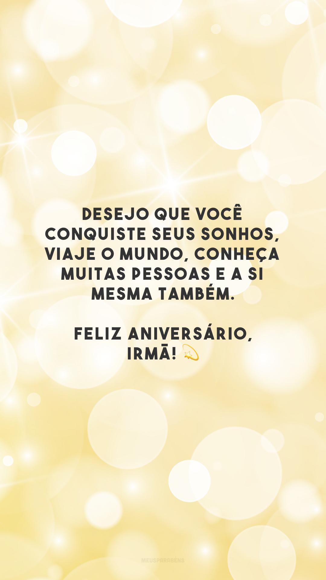 Desejo que você conquiste seus sonhos, viaje o mundo, conheça muitas pessoas e a si mesma também. Feliz aniversário, irmã! 💫