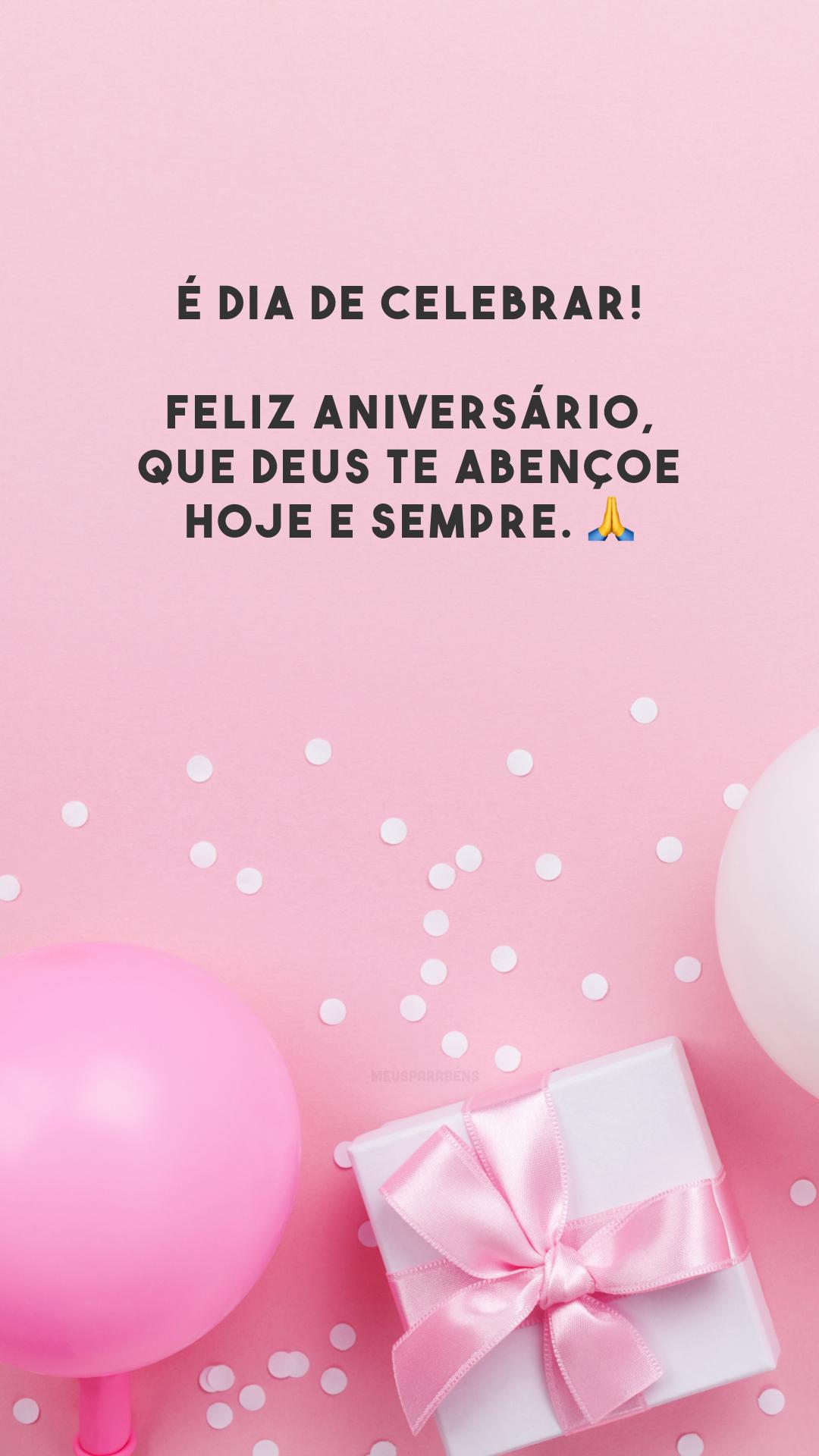 É dia de celebrar! Feliz aniversário, que Deus te abençoe hoje e sempre. 🙏