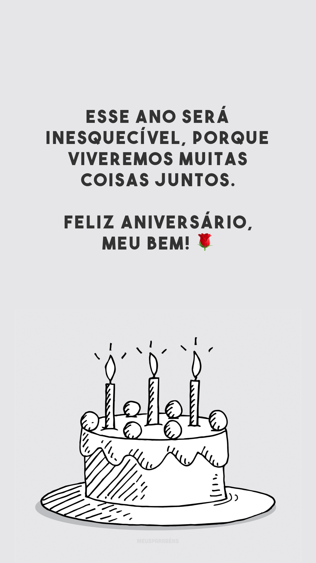 Esse ano será inesquecível, porque viveremos muitas coisas juntos. Feliz aniversário, meu bem! 🌹
