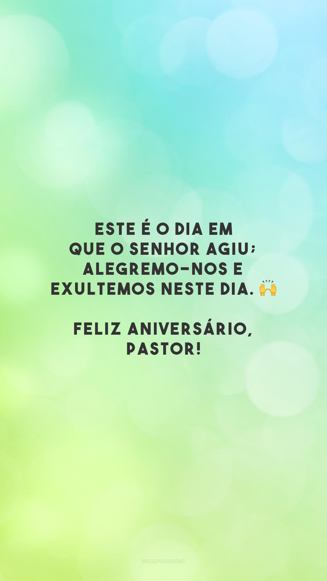 Este é o dia em que o Senhor agiu; alegremo-nos e exultemos neste dia. 🙌 Feliz aniversário, pastor!