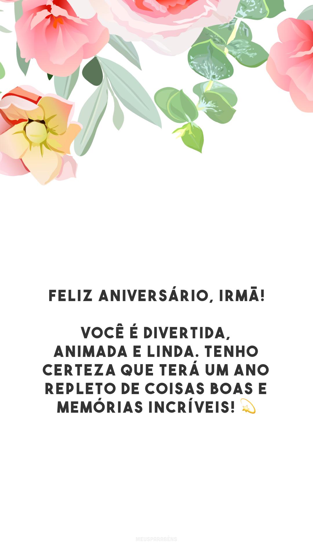 Feliz aniversário, irmã! Você é divertida, animada e linda. Tenho certeza que terá um ano repleto de coisas boas e memórias incríveis! 💫