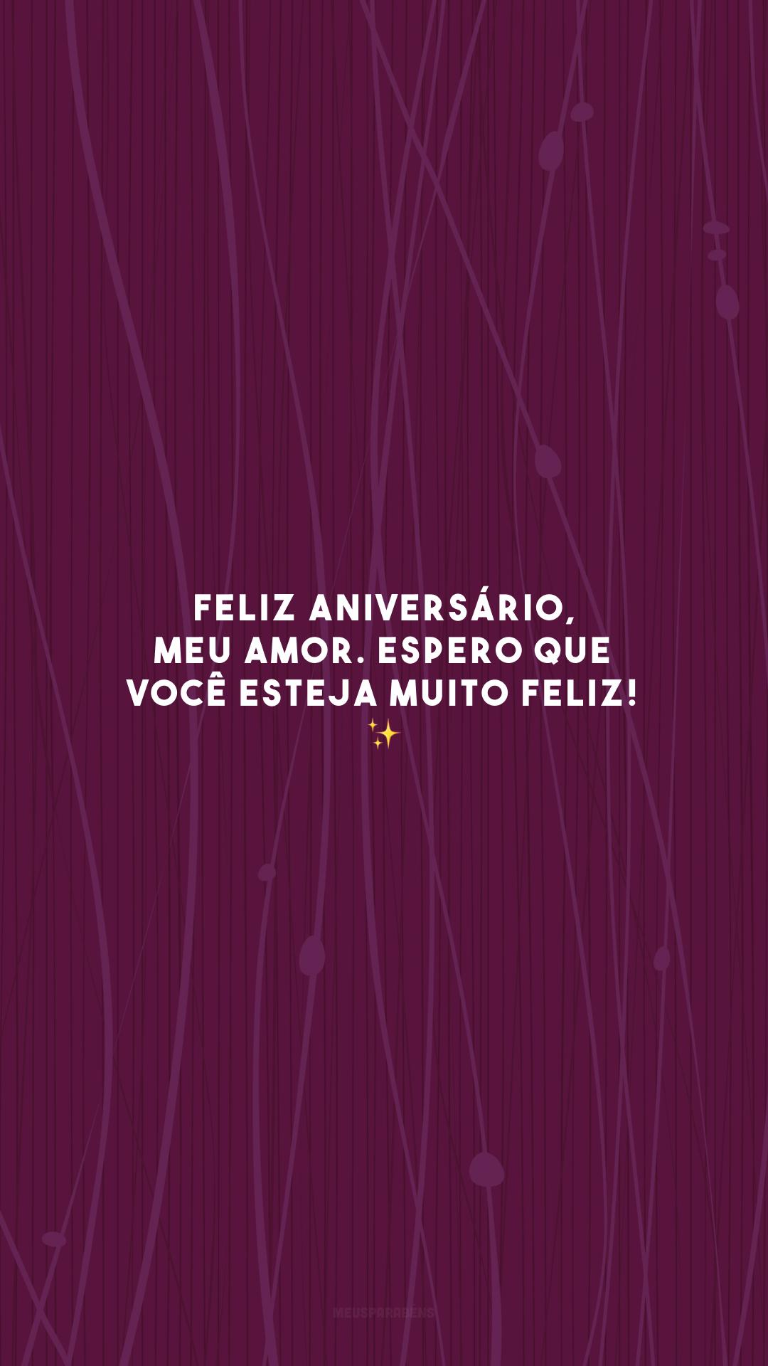 Feliz aniversário, meu amor. Espero que você esteja muito feliz! ✨