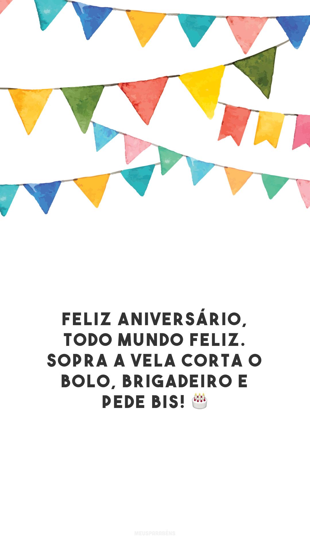 Feliz aniversário, todo mundo feliz. Sopra a vela corta o bolo, brigadeiro e pede bis! 🎂
