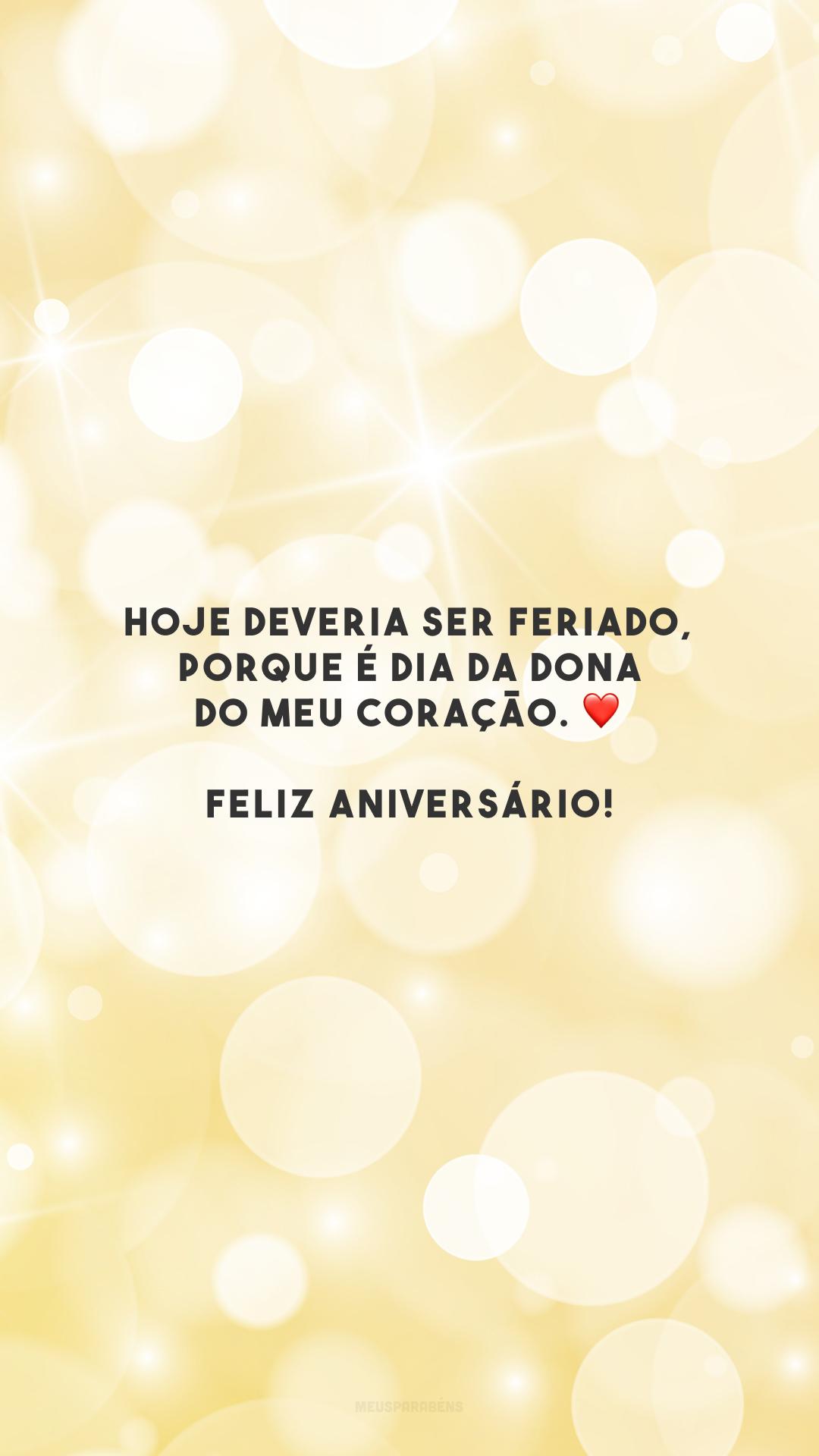 Hoje deveria ser feriado, porque é dia da dona do meu coração. ❤️ Feliz aniversário!