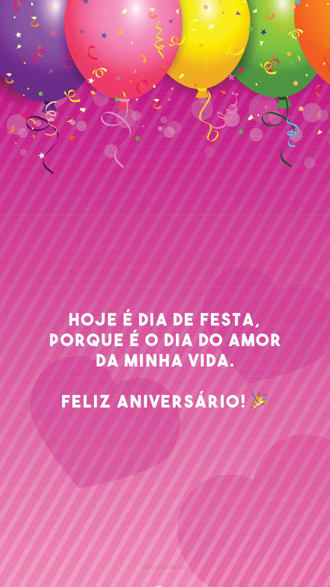 Hoje é dia de festa, porque é o dia do amor da minha vida. Feliz aniversário! 🎉