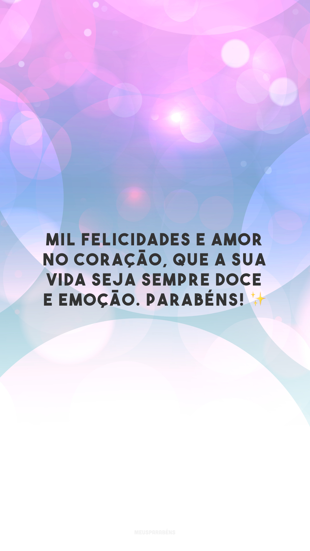Mil felicidades e amor no coração, que a sua vida seja sempre doce e emoção. Parabéns! ✨