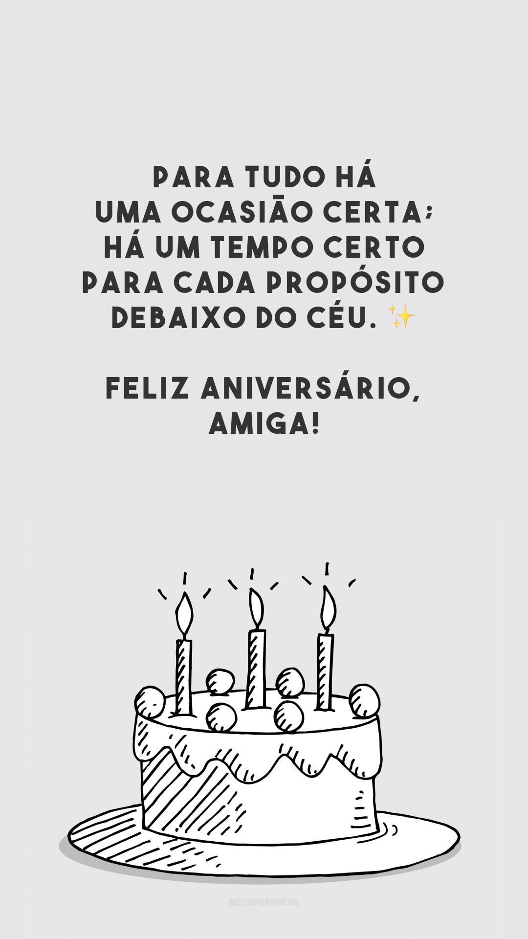 Para tudo há uma ocasião certa; há um tempo certo para cada propósito debaixo do céu. ✨ Feliz aniversário, amiga!