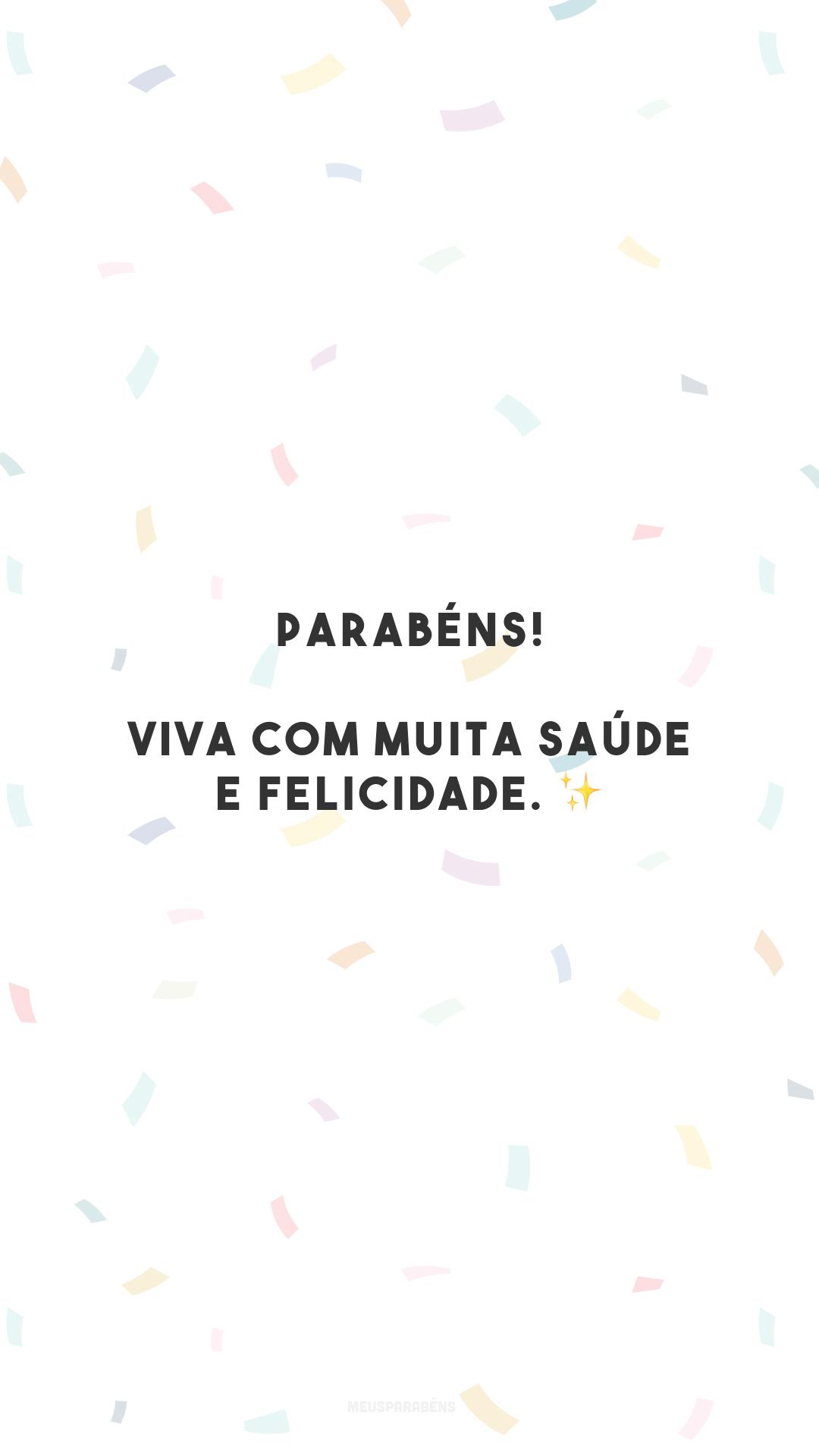Parabéns! Viva com muita saúde e felicidade. ✨