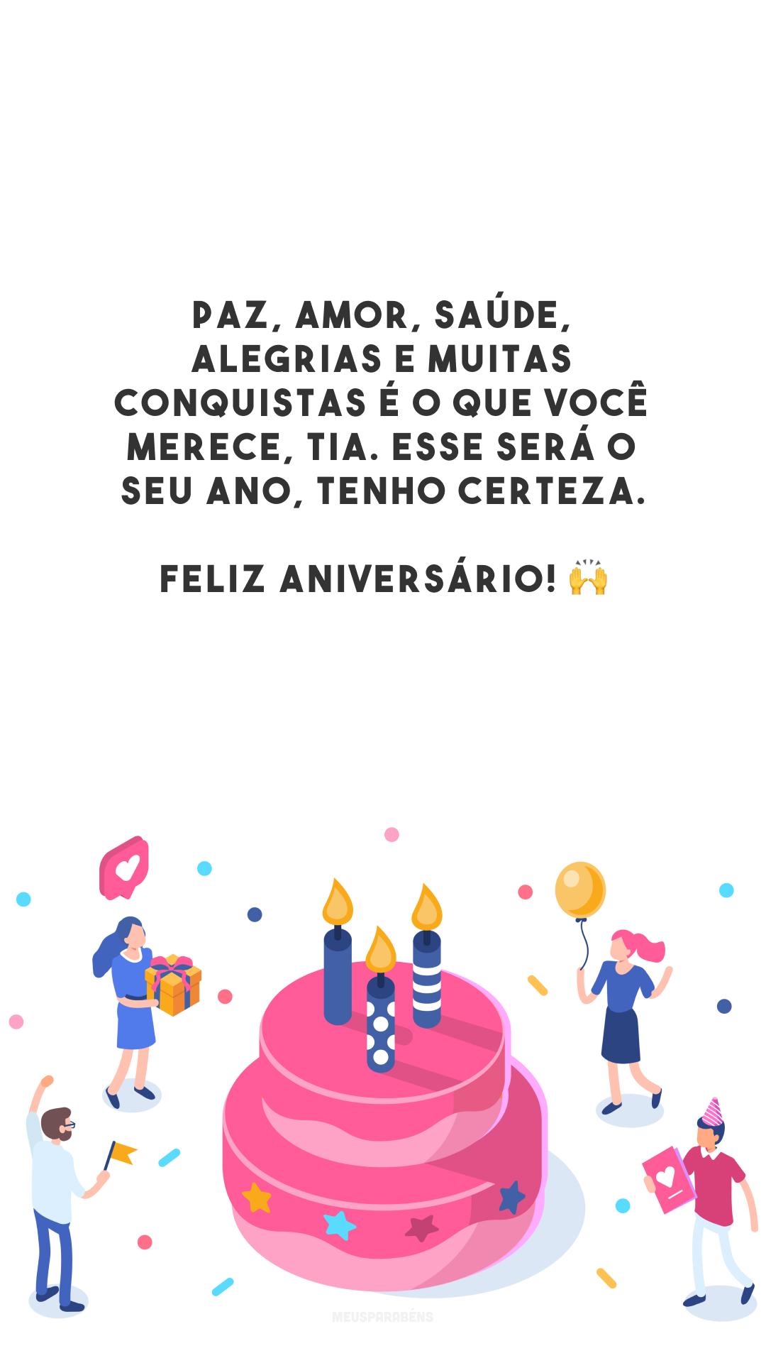 Paz, amor, saúde, alegrias e muitas conquistas é o que você merece, tia. Esse será o seu ano, tenho certeza. Feliz aniversário! 🙌