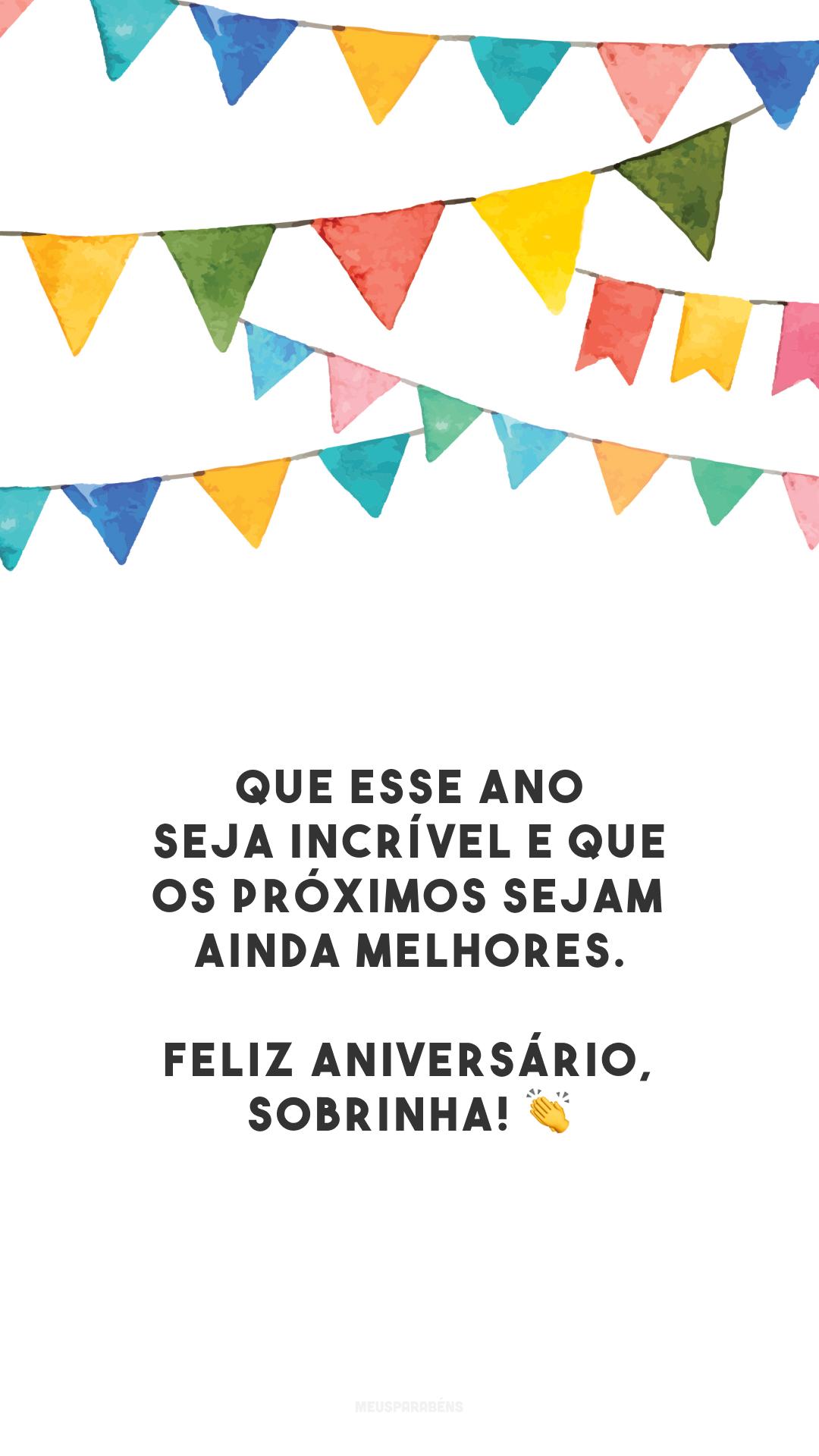 Que esse ano seja incrível e que os próximos sejam ainda melhores. Feliz aniversário, sobrinha! 👏