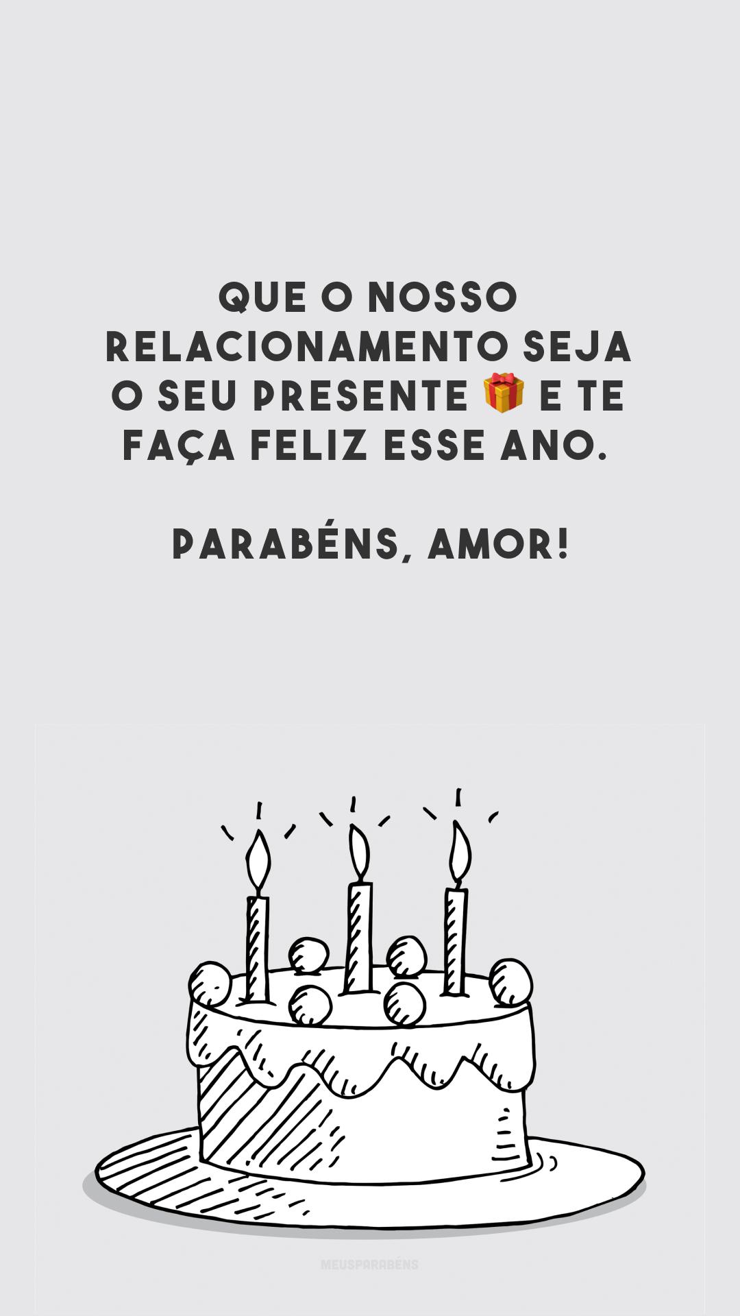 Que o nosso relacionamento seja o seu presente 🎁 e te faça feliz esse ano. Parabéns, amor!