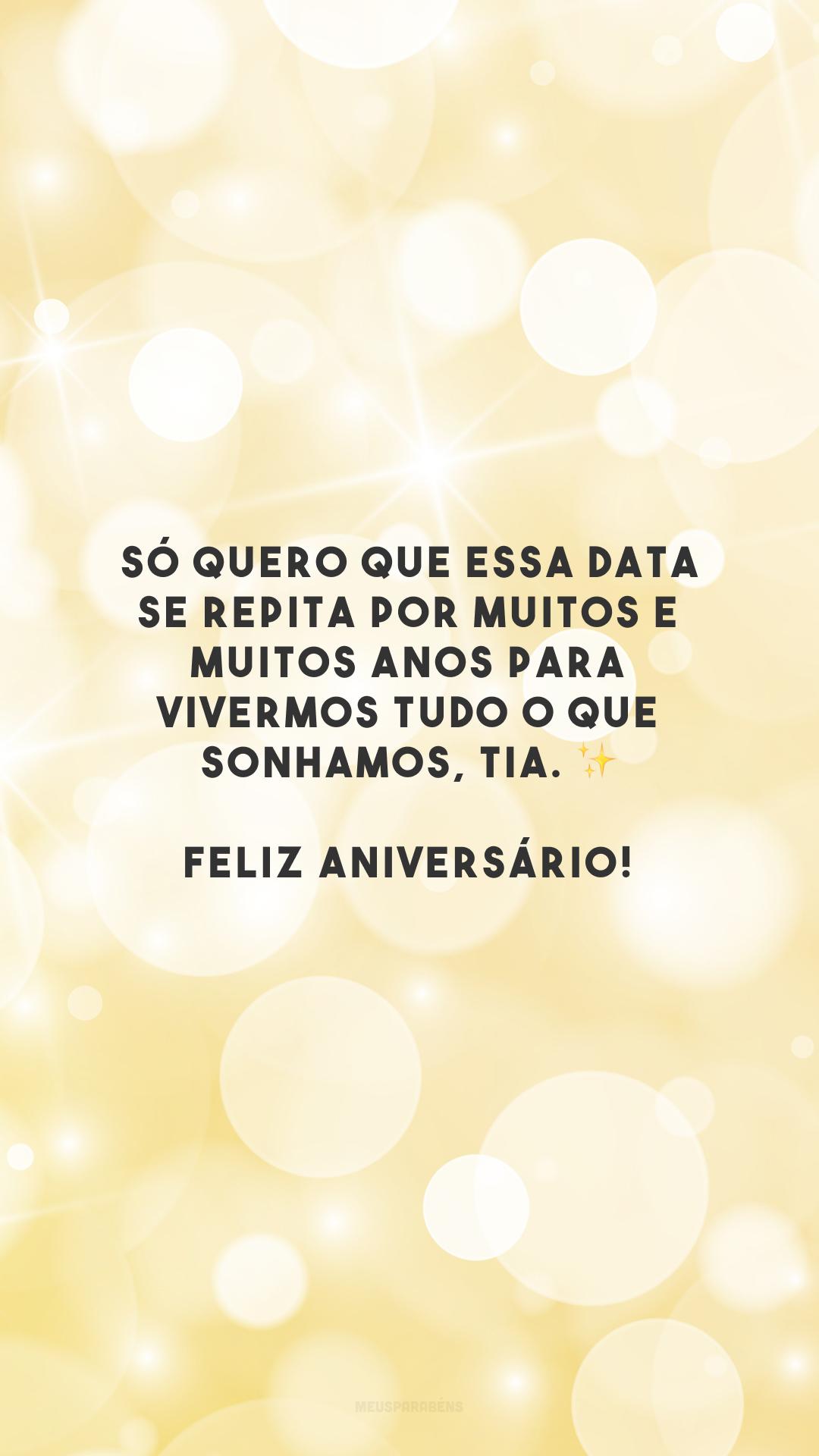 Só quero que essa data se repita por muitos e muitos anos para vivermos tudo o que sonhamos, tia. ✨ Feliz aniversário!