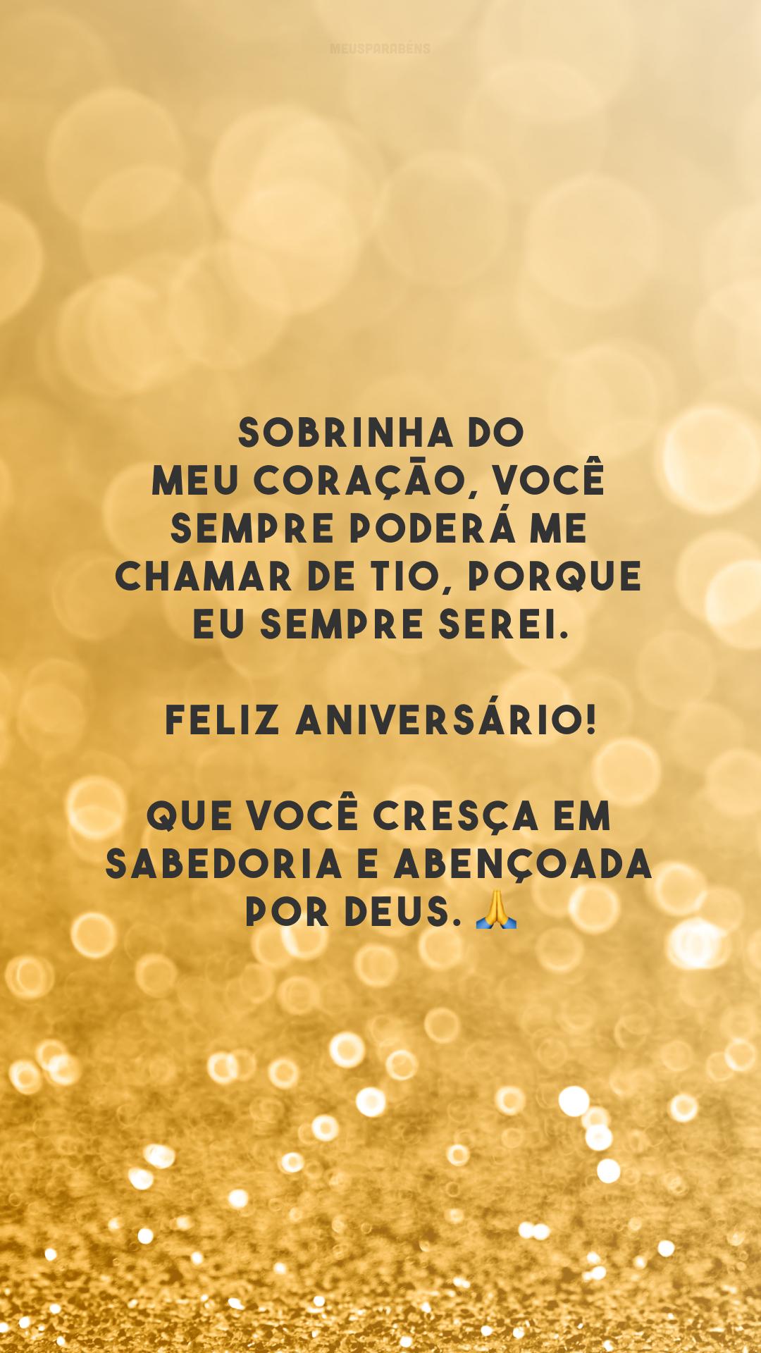 Sobrinha do meu coração, você sempre poderá me chamar de tio, porque eu sempre serei. Feliz aniversário! Que você cresça em sabedoria e abençoada por Deus. 🙏