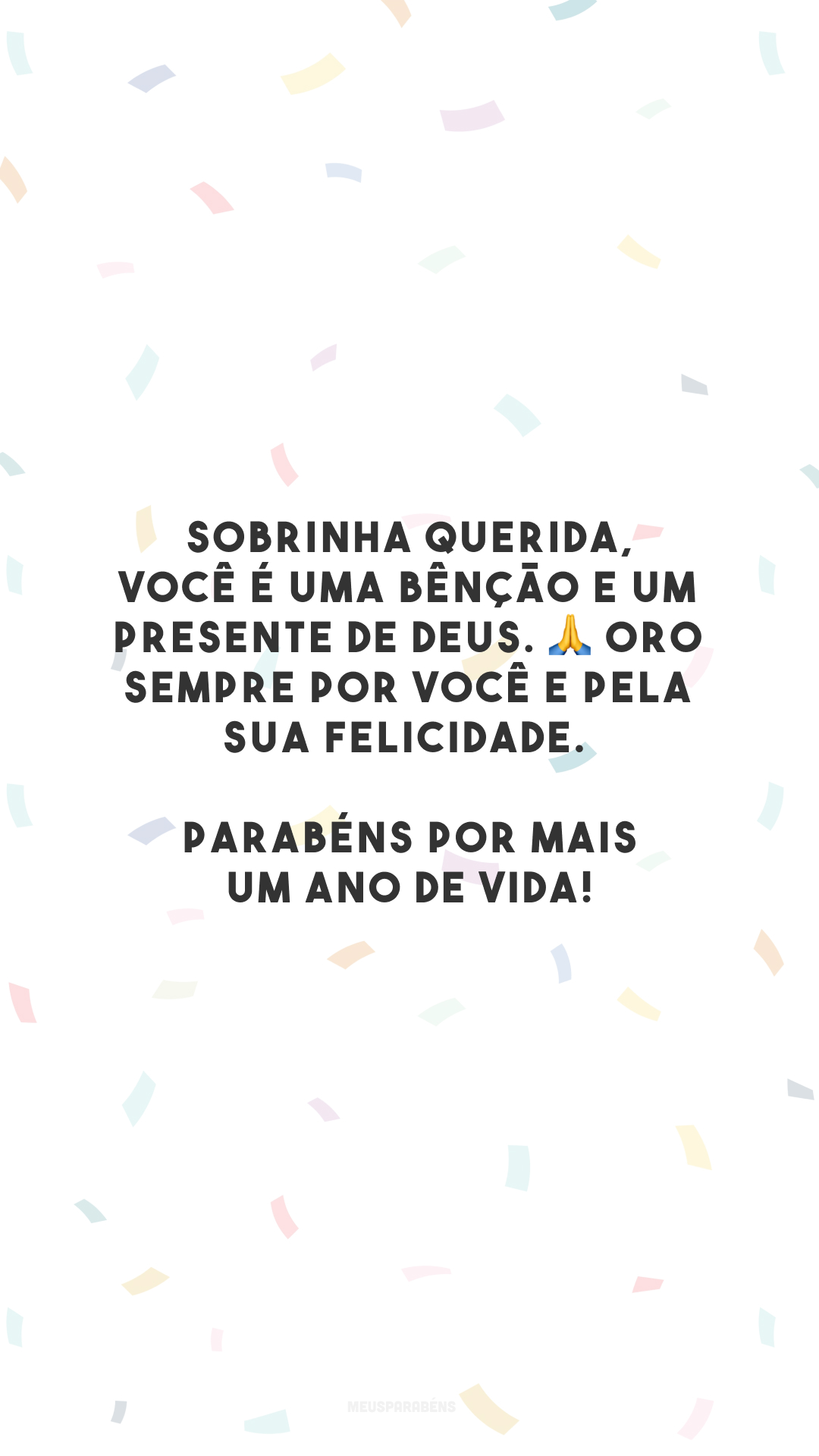 Sobrinha querida, você é uma bênção e um presente de Deus. 🙏 Oro sempre por você e pela sua felicidade. Parabéns por mais um ano de vida!