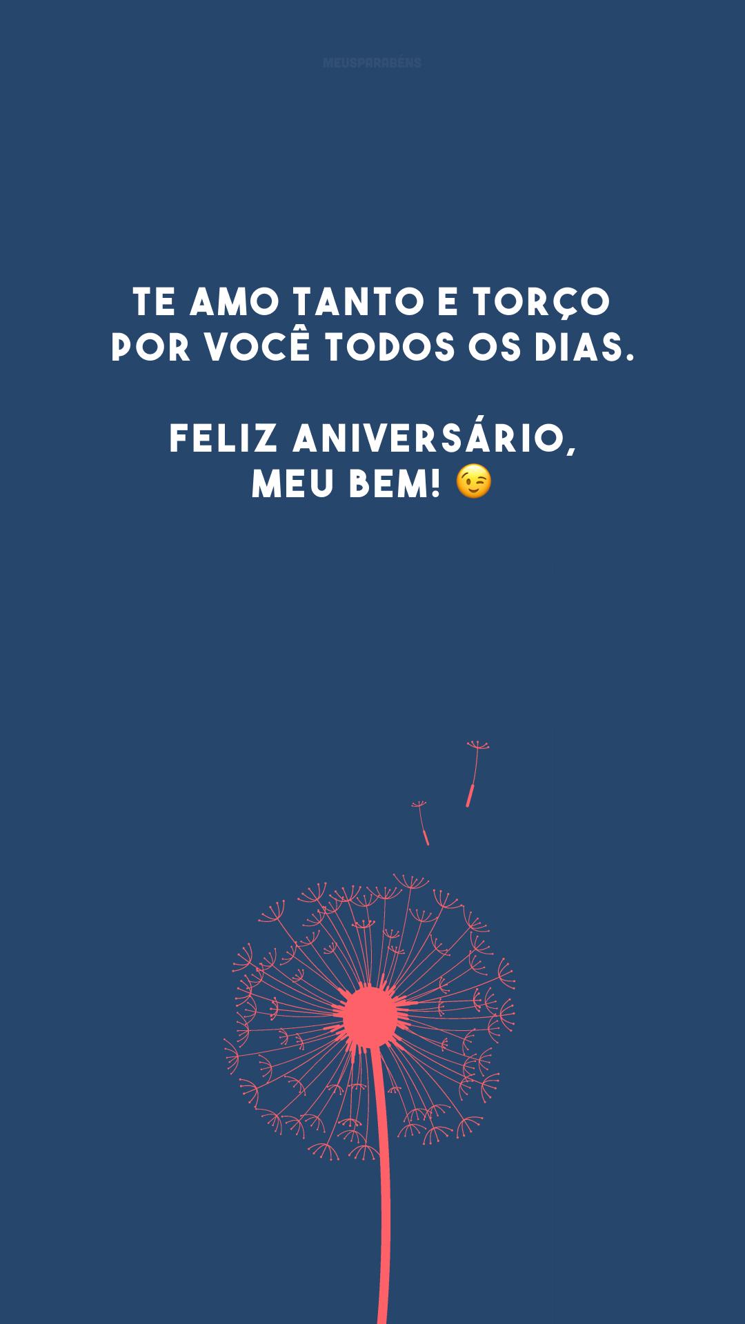 Te amo tanto e torço por você todos os dias. Feliz aniversário, meu bem! 😉