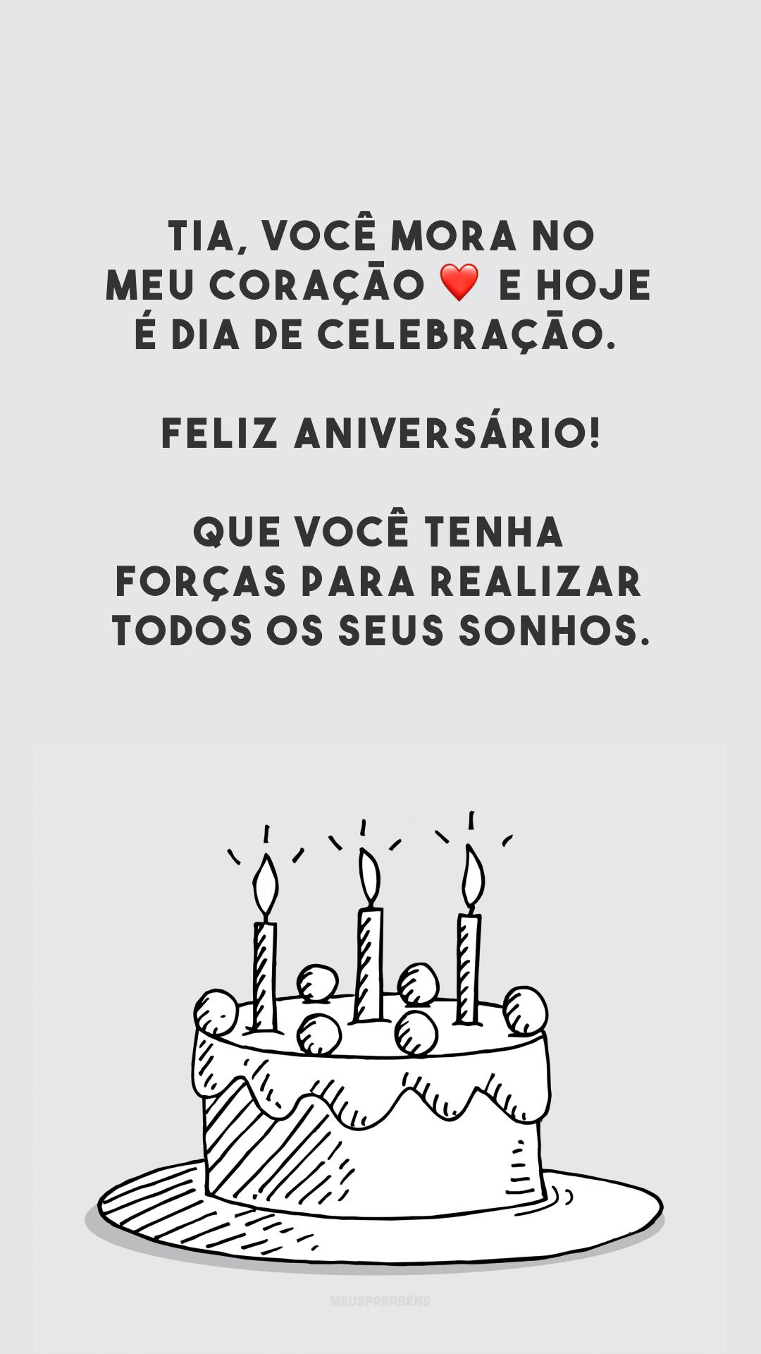 Tia, você mora no meu coração ❤️ e hoje é dia de celebração. Feliz aniversário! Que você tenha forças para realizar todos os seus sonhos.