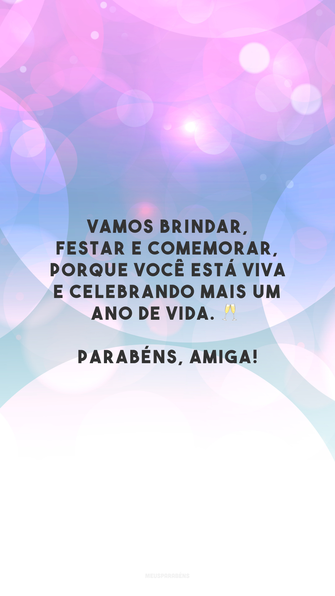 Vamos brindar, festar e comemorar, porque você está viva e celebrando mais um ano de vida. 🥂 Parabéns, amiga!