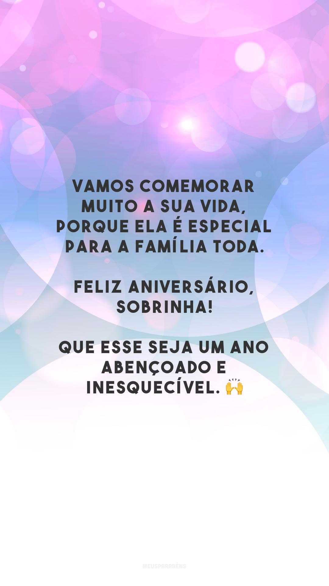 Vamos comemorar muito a sua vida, porque ela é especial para a família toda. Feliz aniversário, sobrinha! Que esse seja um ano abençoado e inesquecível. 🙌