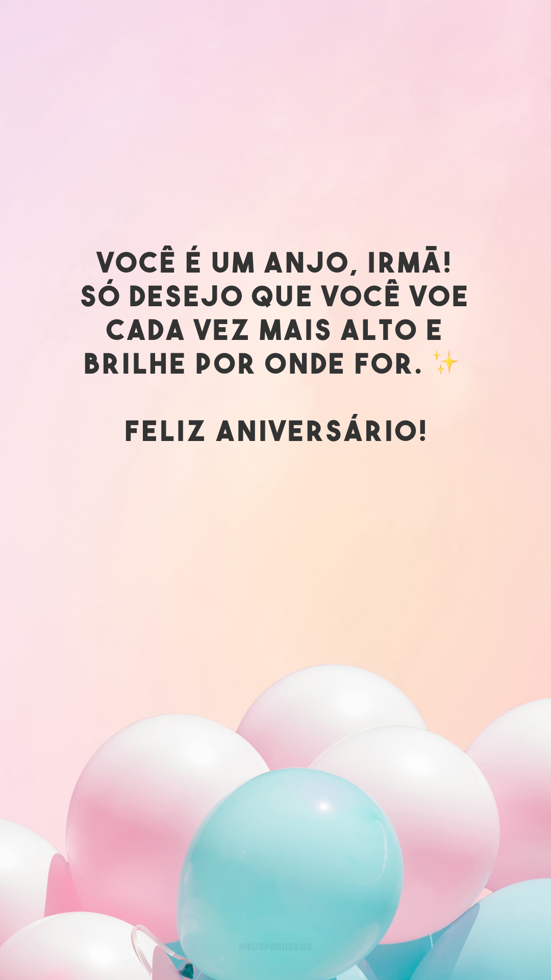 Você é um anjo, irmã! Só desejo que você voe cada vez mais alto e brilhe por onde for. ✨ Feliz aniversário!