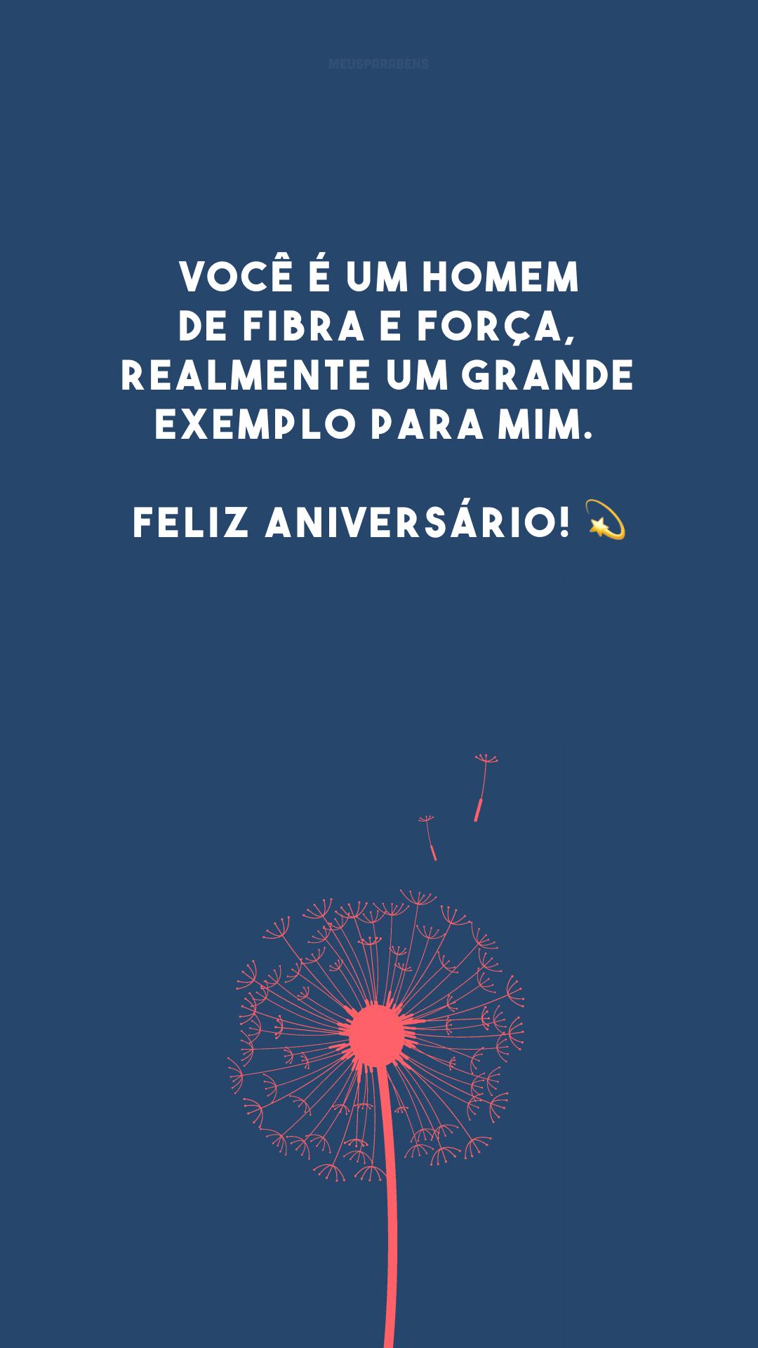 Você é um homem de fibra e força, realmente um grande exemplo para mim. Feliz aniversário! 💫