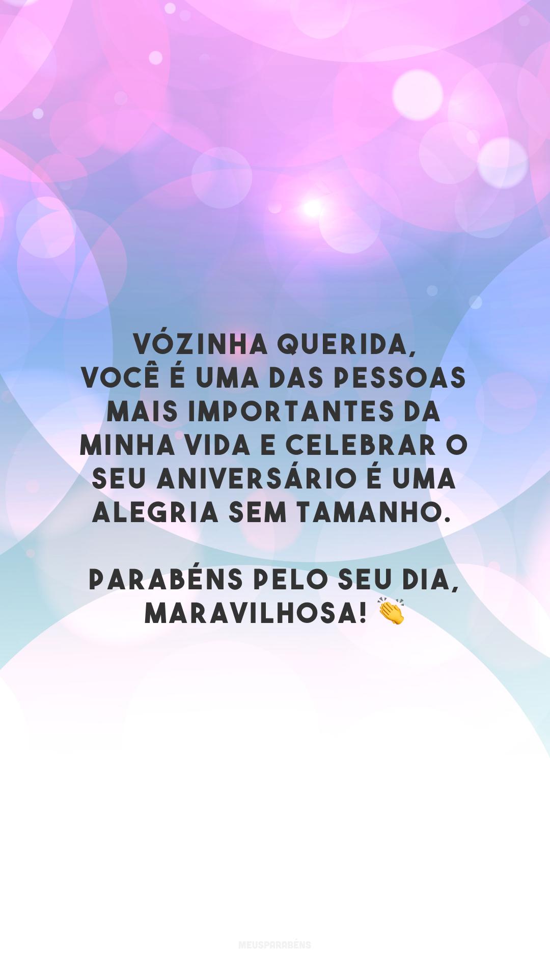 Vózinha querida, você é uma das pessoas mais importantes da minha vida e celebrar o seu aniversário é uma alegria sem tamanho. Parabéns pelo seu dia, maravilhosa! 👏