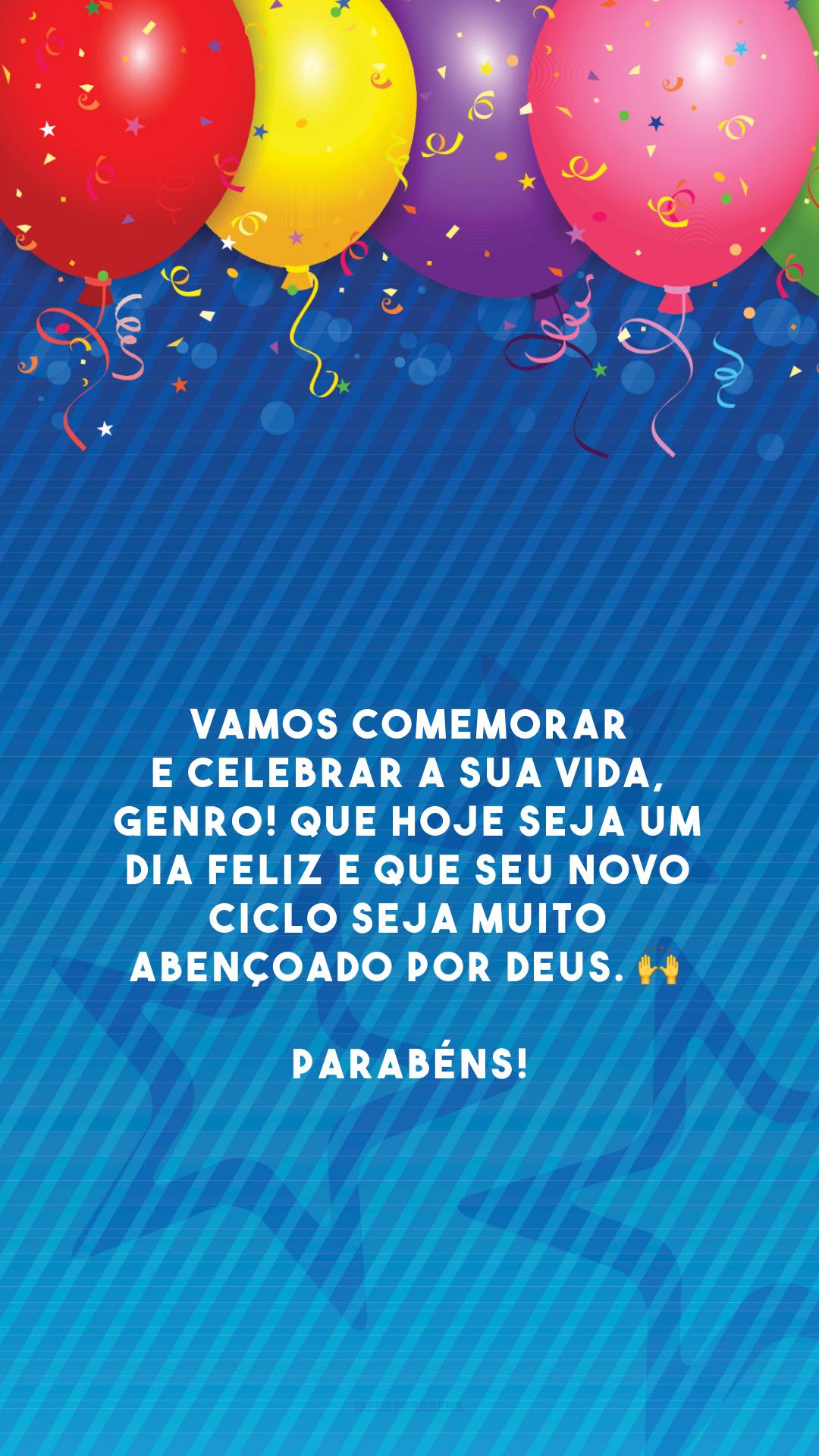 Vamos comemorar e celebrar a sua vida, genro! Que hoje seja um dia feliz e que seu novo ciclo seja muito abençoado por Deus. 🙌 Parabéns!